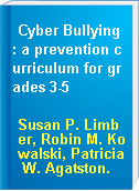 Cyber Bullying : a prevention curriculum for grades 3-5