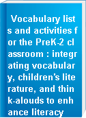 Vocabulary lists and activities for the PreK-2 classroom : integrating vocabulary, children