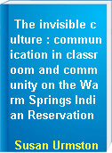 The invisible culture : communication in classroom and community on the Warm Springs Indian Reservation