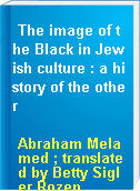 The image of the Black in Jewish culture : a history of the other