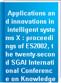 Applications and innovations in intelligent systems X : proceedings of ES2002, the twenty-second SGAI International Conference on Knowledge Based Systems and Applied Artificial Intelligence