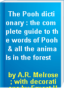 The Pooh dictionary : the complete guide to the words of Pooh & all the animals in the forest