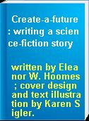 Create-a-future : writing a science-fiction story