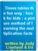 Times tables the fun way : book for kids : a picture method of learning the multiplication facts