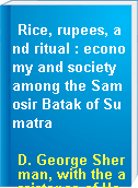 Rice, rupees, and ritual : economy and society among the Samosir Batak of Sumatra