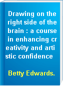Drawing on the right side of the brain : a course in enhancing creativity and artistic confidence