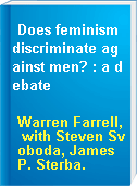 Does feminism discriminate against men? : a debate