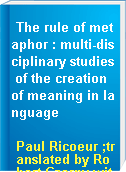 The rule of metaphor : multi-disciplinary studies of the creation of meaning in language