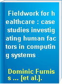 Fieldwork for healthcare : case studies investigating human factors in computing systems
