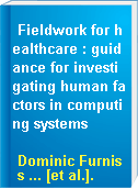 Fieldwork for healthcare : guidance for investigating human factors in computing systems