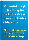 Powerful magic : learning from children