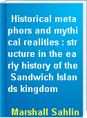 Historical metaphors and mythical realities : structure in the early history of the Sandwich Islands kingdom