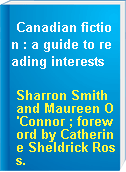 Canadian fiction : a guide to reading interests