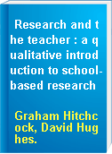 Research and the teacher : a qualitative introduction to school-based research