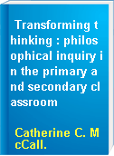 Transforming thinking : philosophical inquiry in the primary and secondary classroom