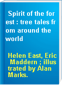 Spirit of the forest : tree tales from around the world