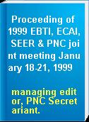 Proceeding of 1999 EBTI, ECAI, SEER & PNC joint meeting January 18-21, 1999