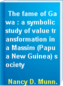 The fame of Gawa : a symbolic study of value transformation in a Massim (Papua New Guinea) society