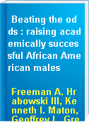 Beating the odds : raising academically successful African American males
