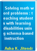 Solving math word problems : teaching students with learning disabilities using schema-based instruction