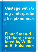 Onstage with Grieg : interpreting his piano music