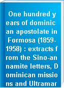 One hundred years of dominican apostolate in Formosa (1859-1958) : extracts from the Sino-annamite letters, Dominican missions and Ultramar
