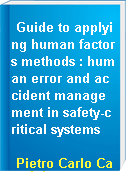 Guide to applying human factors methods : human error and accident management in safety-critical systems
