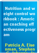 Nutrition and weight control workbook : American coaching effectiveness program