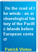 On the road of the winds : an archaeological history of the Pacific islands before European contact