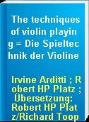 The techniques of violin playing = Die Spieltechnik der Violine