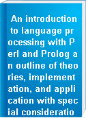 An introduction to language processing with Perl and Prolog an outline of theories, implementation, and application with special consideration of English, French, and German