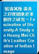 風情萬種-黃美之印度圖像皮革創作之研究 = Fascination of Diversity-A Study on Huang Mei-Chih