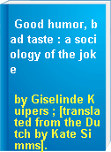Good humor, bad taste : a sociology of the joke