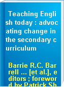Teaching English today : advocating change in the secondary curriculum