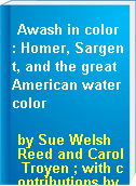 Awash in color : Homer, Sargent, and the great American watercolor