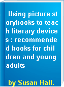 Using picture storybooks to teach literary devices : recommended books for children and young adults