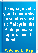 Language policy and modernity in southeast Asia : Malaysia, the Philippines, Singapore, and Thailand