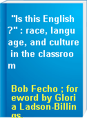 """Is this English?"" : race, language, and culture in the classroom"