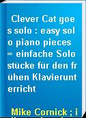 Clever Cat goes solo : easy solo piano pieces = einfache Solostücke für den frühen Klavierunterricht