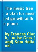 The music tree : a plan for musical growth at the piano