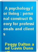 A psychology for living : personal construct theory for professionals and clients