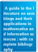 A guide to the literature on semirings and their applications in mathematics and information sciences : with complete bibliography