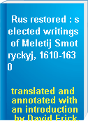 Rus restored : selected writings of Meletij Smotryckyj, 1610-1630