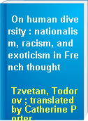 On human diversity : nationalism, racism, and exoticism in French thought