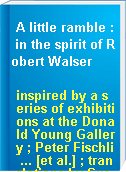 A little ramble : in the spirit of Robert Walser