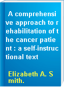 A comprehensive approach to rehabilitation of the cancer patient : a self-instructional text