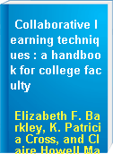Collaborative learning techniques : a handbook for college faculty