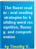 The fluent reader : oral reading strategies for building word recognition, fluency, and comprehension