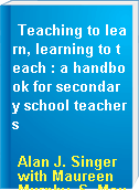Teaching to learn, learning to teach : a handbook for secondary school teachers