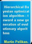 Hierarchical Bayesian optimization algorithm : toward a new generation of evolutionary algorithms